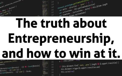 The truth about Entrepreneurship, and how to win at it.