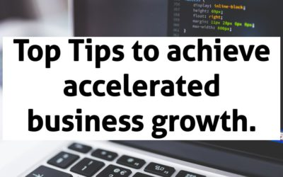Top Tips to achieve accelerated business growth.